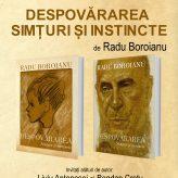 Lansarea la Iași a romanului autobiografic Despovărarea. Simțuri și instincte, de Radu Boroianu
